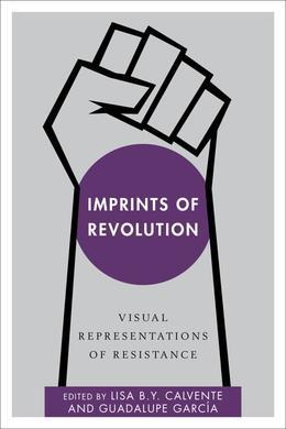 Imprints of Revolution: Visual Representations of Resistance