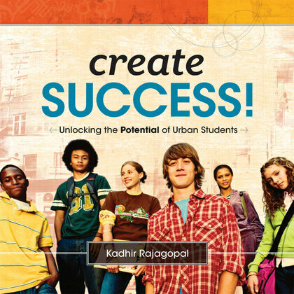 Create Success!: Unlocking the Potential of Urban Students