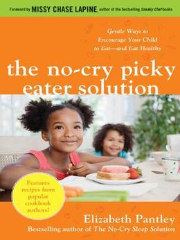 The No-Cry Picky Eater Solution:  Gentle Ways to Encourage Your Child to Eat-and Eat Healthy
