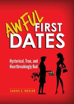 Awful First Dates: Hysterical, True, and Heartbreakingly Bad