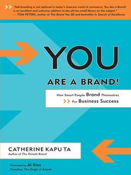 You Are a Brand!: How Smart People Brand Themselves for Business Success