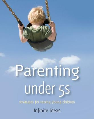 Parenting Under 5s: Strategies for Raising Young Children