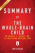Summary of The Whole-Brain Child: by Daniel J. Siegel and Tina Payne Bryson | Includes Analysis