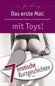 """7 erotische Kurzgeschichten aus: """"Das erste Mal: mit Toys!"""""""