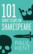 101 Short Essays on Shakespeare