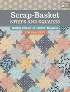"Scrap-Basket Strips and Squares: Quilting with 2 1/2"", 5"", and 10"" Treasures"