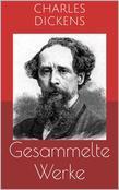 Gesammelte Werke (Vollständige und illustrierte Ausgaben: Oliver Twist, David Copperfield, Klein-Dorrit u.v.m.)