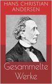 Gesammelte Werke (Vollständige und illustrierte Ausgaben: Märchen, Der Improvisator, O.Z. u.v.m.)