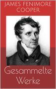 Gesammelte Werke (Vollständige Ausgaben: Lederstrumpf-Romane, Der rote Freibeuter, Der Spion u.v.m.)