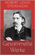 Gesammelte Werke (Vollständige und illustrierte Ausgaben: Die Schatzinsel, Das Flaschenteufelchen, Die Insel der Stimmen u.v.m.)