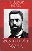 Gesammelte Werke (Vollständige Ausgaben: Der Judenstaat, AltNeuLand, Solon in Lydien u.v.m.)