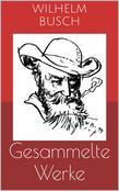 Gesammelte Werke (Vollständige und illustrierte Ausgaben: Max und Moritz, Plisch und Plum, Tobias Knopp u.v.m.)