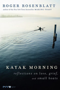 Kayak Morning: Reflections on Love, Grief, and Small Boats