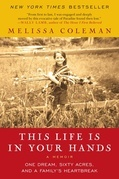 This Life Is in Your Hands: One Dream, Sixty Acres, and a Family Undone