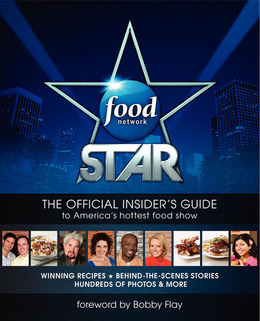 Food Network Star: The Official Insider's Guide to America's Hottest Food Show