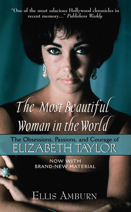 The Most Beautiful Woman in the World: The Obsessions, Passions, and Courage of Elizabeth Taylor