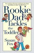Rookie Dad Tackles the Toddler