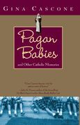 Pagan Babies: and Other Catholic Memories