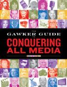 The Gawker Guide to Conquering All Media