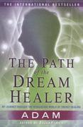 The Path of the DreamHealer: My Journey Through the Miraculous World of Energy Healing