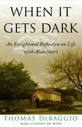 When It Gets Dark: An Enlightened Reflection on Life with Alzheimer's