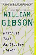 William Gibson - Distrust That Particular Flavor