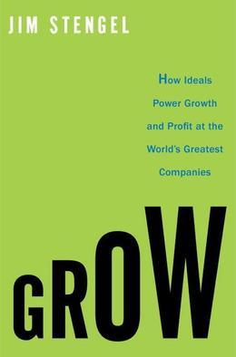 Grow: How Ideals Power Growth and Profit at the World's Greatest Companies