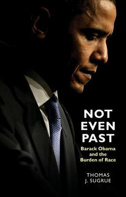 Not Even Past: Barack Obama and the Burden of Race