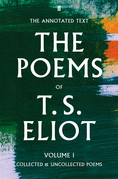 The Poems of T. S. Eliot Volume I: Collected and Uncollected Poems
