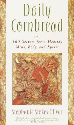 Daily Cornbread: 365 Ingredients for a Healthy Mind, Body and Soul