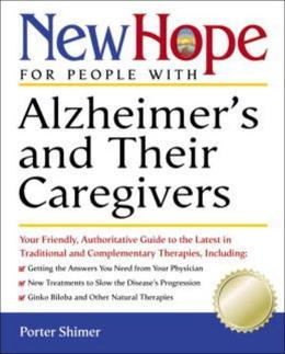 New Hope for People with Alzheimer's and Their Caregivers: Your Friendly, Authoritative Guide to the Latest in Traditional and Complementar y Treatmen