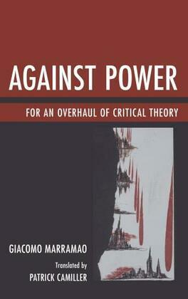 Against Power: For an Overhaul of Critical Theory