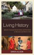 Living History: Effective Costumed Interpretation and Enactment at Museums and Historic Sites