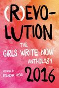 (R)evolution: The Girls Write Now 2016 Anthology