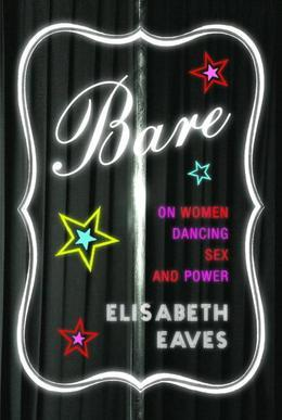 Bare: On Women, Dancing, Sex, and Power