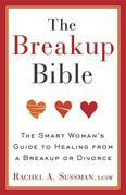 The Breakup Bible: The Smart Woman's Guide to Healing from a Breakup or Divorce