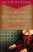 Courting Her Highness: The Story of Queen Anne