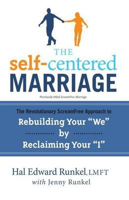 "The Self-Centered Marriage: The Revolutionary Screamfree Approach to Rebuilding Your ""We"" by Reclaiming Your ""I"""