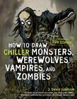 How to Draw Chiller Monsters, Werewolves, Vampires, and Zombies