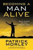 Becoming a Man Alive: God's Answer for Your Deepest Need