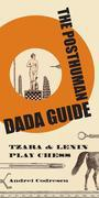 The Posthuman Dada Guide: tzara and lenin play chess