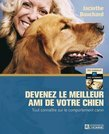 DEVENEZ LE MEILLEUR AMI DE VOTRE CHIEN            