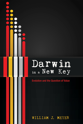 Darwin in a New Key: Evolution and the Question of Value