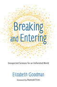 Breaking and Entering: Unexpected Sermons for an Unfinished World