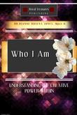 Who I Am: Understanding the Creative Power Within