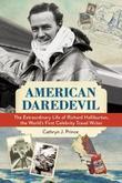 American Daredevil: The Extraordinary Life of Richard Halliburton, the World's First Celebrity Travel Writer