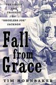 Fall from Grace: The Truth and Tragedy of ¿Shoeless Joe¿ Jackson