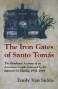 The Iron Gates of Santo Tomas: A Firsthand Account of an American Couple Interned by the Japanese in Manila, 1942-1945
