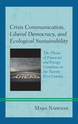 Crisis Communication, Liberal Democracy, and Ecological Sustainability: The Threat of Financial and Energy Complexes in the Twenty-First Century