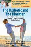 The Diabetic and  Dietitian: How to Help Your Husband Defeat Diabetes . . . Without Losing Your Mind or Marriage!